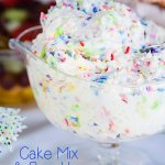 Cake Mix and Sprinkles fruit dip, also good with cookies